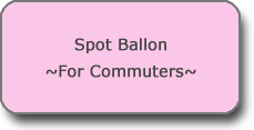 Spot Balloon ~For Commuters~